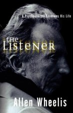 The Listener: A Psychoanalyst Examines His Life