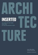 Architecture Inserted: Eric Bunge and Mimi Hoang, Chris Perry, Liza Fior with Katherine Clarke