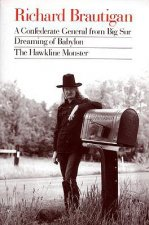 Richard Brautigan: A Confederate General from Big Sur, Dreaming of Babylon, and the Hawkline Monster