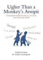 Uglier Than a Monkey's Armpit: Untranslatable Insults, Put-Downs, and Curses from Around the World