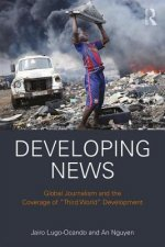 Developing News: Global Journalism and Coverage of the 'Third World'