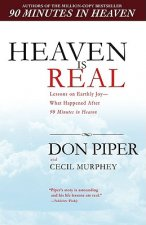 Heaven Is Real: Lessons on Earthly Joy--What Happened After 90 Minutes in Heaven