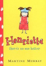 Henrietta, There's No One Better