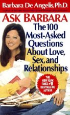 Ask Barbara: The 100 Most Asked Questions about Love, Sex, and Relationships