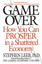 Game Over: How You Can Prosper in a Shattered Economy