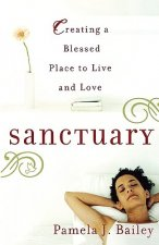 Sanctuary: Creating a Blessed Place to Live and Love
