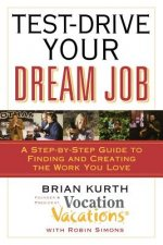 Test-Drive Your Dream Job: A Step-By-Step Guide to Finding or Creating the Work You Love