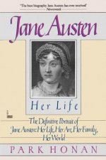 Jane Austen: Her Life: The Definitive Portrait of Jane Austen: Her Life, Her Art, Her Family, Her World