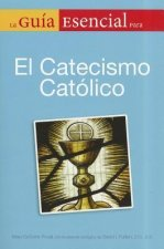 La Guia Esencial del Catecismo Catolico = The Essential Guide to the Catholic Catechism