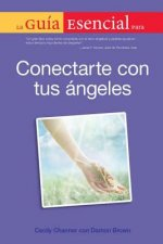 La Guia Esencial Para Conectar Con Tus Angeles = The Essential Guide to Connect with Your Angels
