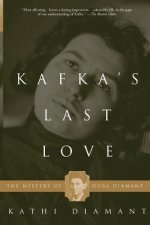 Kafka's Last Love: The Mystery of Dora Diamant