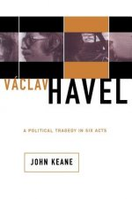 Vaclav Havel: A Political Tragedy in Six Acts