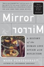 Mirror: A History of the Human Love Affair with Reflection