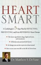 Heart Smart: A Cardiologists 5-Step Plan for Detecting, Preventing, and Even Reversing Heart Disease