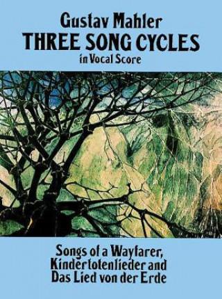 Three Song Cycles in Vocal Score: Songs of a Wayfarer, Kindertotenlieder and Das Lied Von Der Erde