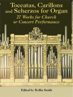 Toccatas, Carillons and Scherzos for Organ: 27 Works for Church or Concert Performance