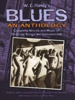 W. C. Handy's Blues, an Anthology: Complete Words and Music of 70 Great Songs and Instrumentals