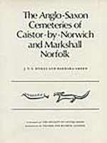 The Anglo-Saxon Cemeteries of Caistor-By-Norwich and Markshall, Norfolk