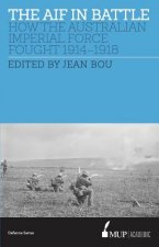 The Aif in Battle: How the Australian Imperial Force Fought, 1914-1918
