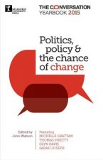 Politics, Policy & the Chance of Change: The Conversation Yearbook 2015