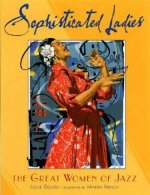 Sophisticated Ladies: The Great Women of Jazz