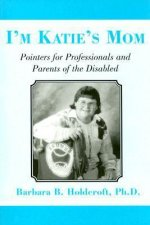 I'm Katie's Mom: Pointers for Professionals and Parents of the Disabled