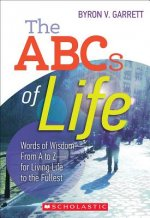 The ABCs of Life: Words of Wisdom-From A to Z-For Living Life to the Fullest