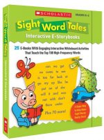 Sight Word Tales Interactive E-Storybooks: 25 E-Books with Engaging Interactive Whiteboard Activities That Teach the Top 100 High-Frequency Words
