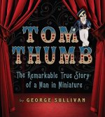 Tom Thumb: The Remarkable True Story of a Man in Miniature