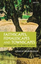 Faithscapes, Femalescapes and Townscapes: Interpreting the Bible in Film