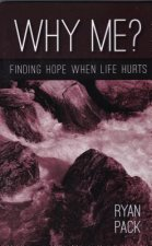 Why Me?: Finding Hope When Life Hurts