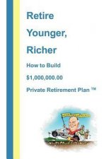 Retire Younger, Richer, How to Build a $1,000,000 Private Retirement Plan