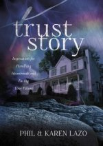 Trust Story:: Inspiration for Handling Heartbreak and Facing Your Future