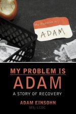 My Problem Is Adam - A Story of Recovery