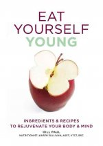 Eat to Stay Young: Ingredients & Recipes to Rejuvenate Your Body & Mind