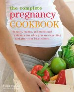 The Complete Pregnancy Cookbook: Recipes, Menus and Nutritional Guidance for While You're Expecting and After Your Baby Is Born