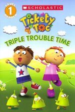 Tickety Toc: Triple Trouble Time, Level 1 Reader
