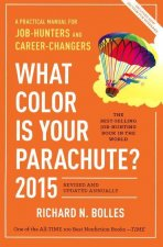 What Color Is Your Parachute 2015: A Practical Manual for Job-Hunters and Career-Changers: A Practical Manual for Job Hunters and Career Changers