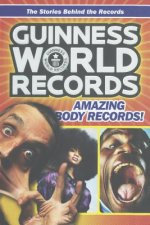 Guinness World Records Amazing Body Records!: The Stories Behind the Records