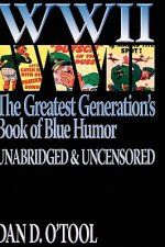 WWII The Greatest Generation's Book of Blue Humor Uncensored & Unabridged