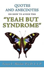 Quotes and Anecdotes on How to Avoid the Yeah But Syndrome