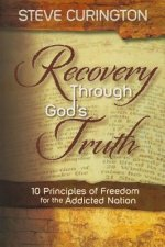 Recovery Through God's Truth: 10 Principles of Freedom for the Addicted Nation