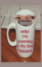 Help! I'm Drowning in My Own Opinions