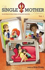 The Single Mother Diaries(TM) Tips and Wisdom on Being a Fabulous and Successful Single Mother