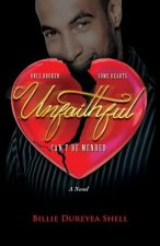 Unfaithful: Once Broken Some Hearts Can't Be Mended a Novel