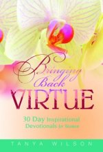 Bringing Back Virtue: 30 Day Inspirational Devotional for Women