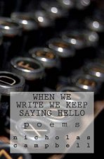 When We Write We Keep Saying Hello: Poems