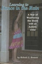Learning to Dance in the Rain: A Year of Weathering the Storm with an Autistic Child
