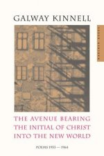 The Avenue Bearing the Initial of Christ Into the New World: Poems: 1953-1964