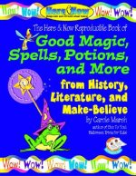 Good Magic, Spells, Potions and More from History, Literature & Make-Believe
